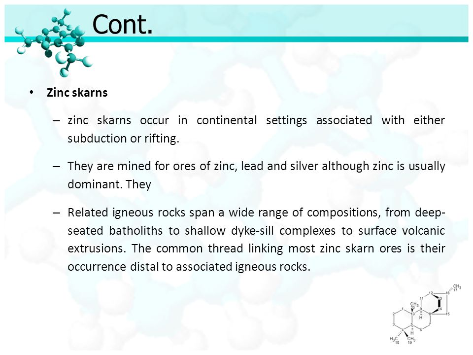 Cont. Zinc skarns. zinc skarns occur in continental settings associated with either subduction or rifting.