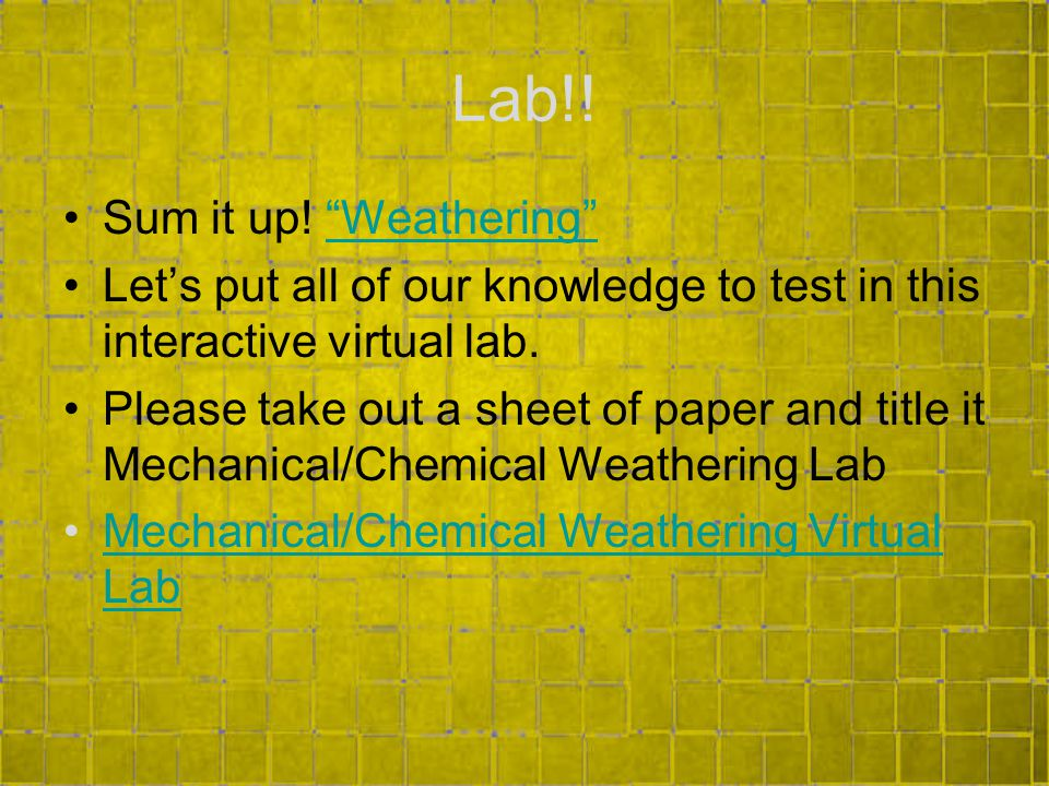 Lab!! Sum it up! Weathering