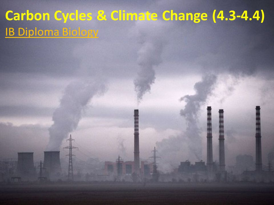 Carbon Cycles & Climate Change (4.3-4.4)