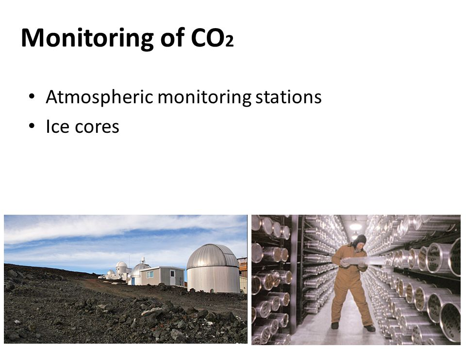 Monitoring of CO2 Atmospheric monitoring stations Ice cores