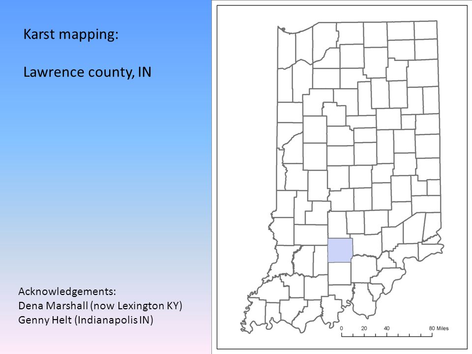 Karst mapping: Lawrence county, IN Acknowledgements: