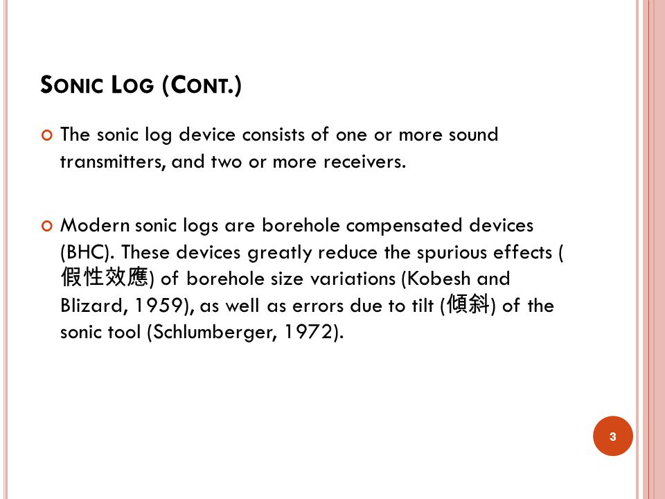 Sonic Log (Cont.) The sonic log device consists of one or more sound transmitters, and two or more receivers.