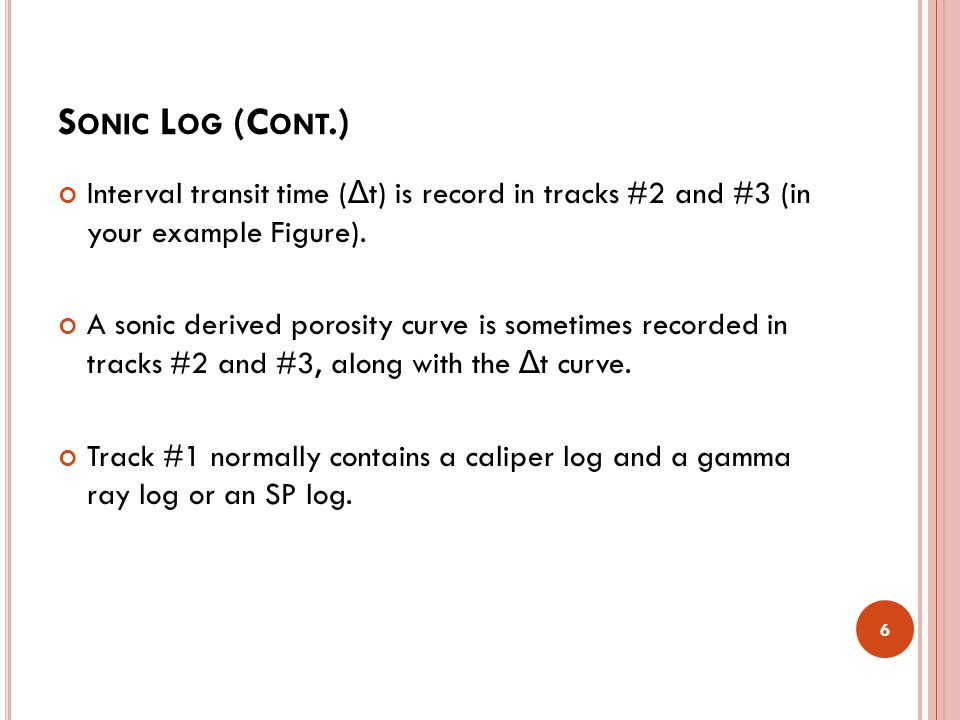Sonic Log (Cont.) Interval transit time (Δt) is record in tracks #2 and #3 (in your example Figure).