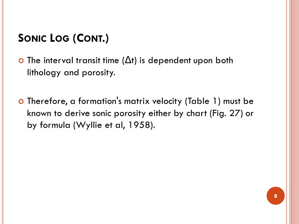 Sonic Log (Cont.) The interval transit time (Δt) is dependent upon both lithology and porosity.