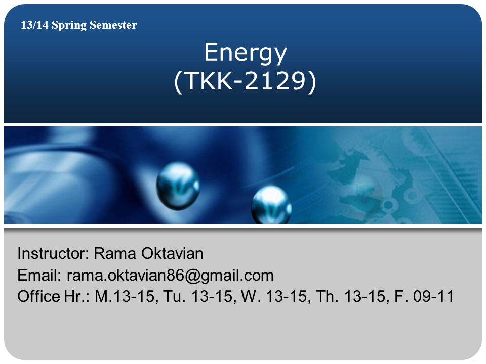 Energy (TKK-2129) Instructor: Rama Oktavian