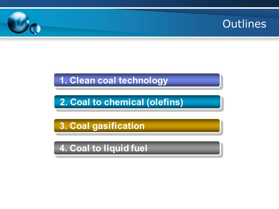 Outlines 1. Clean coal technology 2. Coal to chemical (olefins)