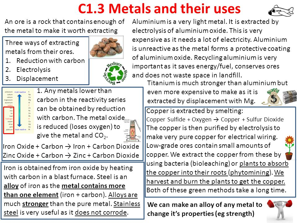 C1.3 Metals and their uses An ore is a rock that contains enough of the metal to make it worth extracting.