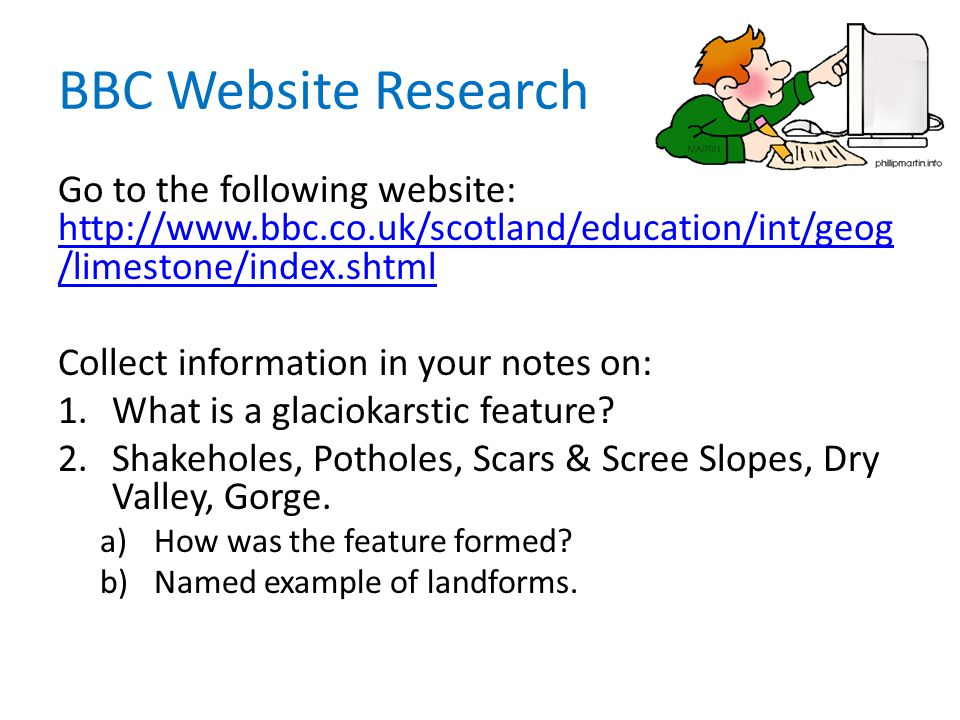 BBC Website Research Go to the following website: http://www.bbc.co.uk/scotland/education/int/geog/limestone/index.shtml.