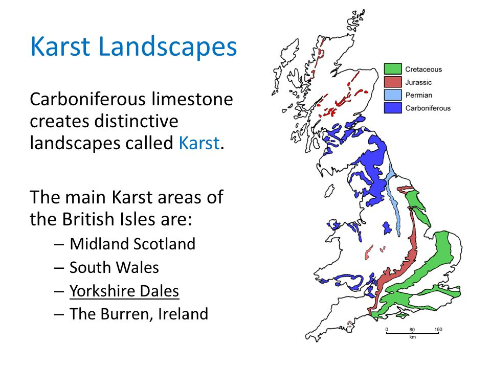Karst Landscapes Carboniferous limestone creates distinctive landscapes called Karst. The main Karst areas of the British Isles are: