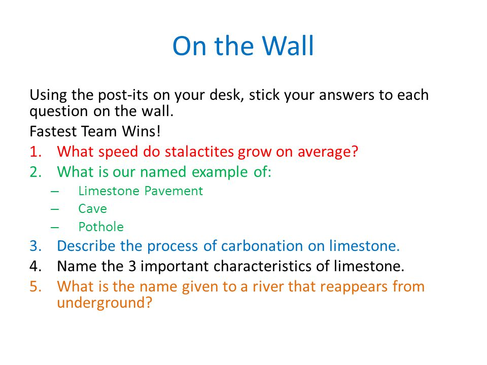On the Wall Using the post-its on your desk, stick your answers to each question on the wall. Fastest Team Wins!