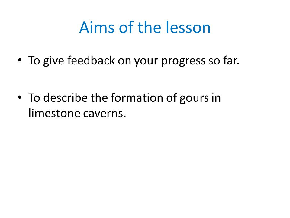 Aims of the lesson To give feedback on your progress so far.