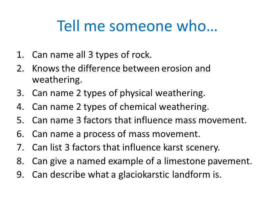 Tell me someone who… Can name all 3 types of rock.