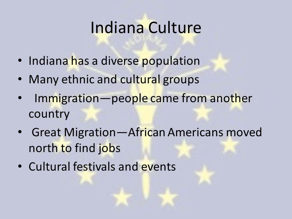 Indiana Culture Indiana has a diverse population