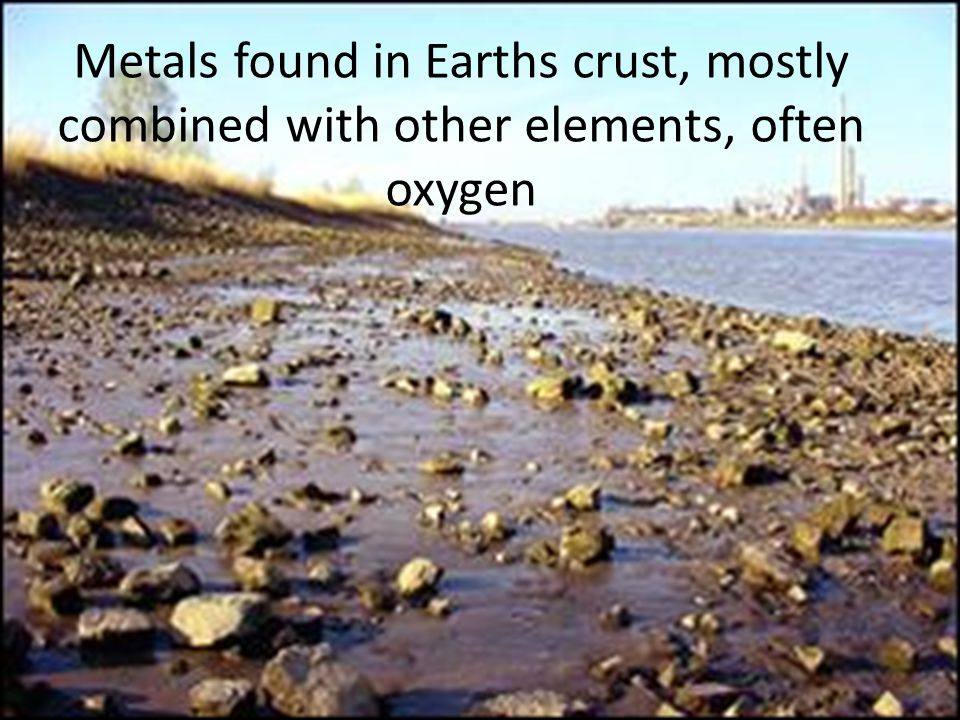 Metals found in Earths crust, mostly combined with other elements, often oxygen