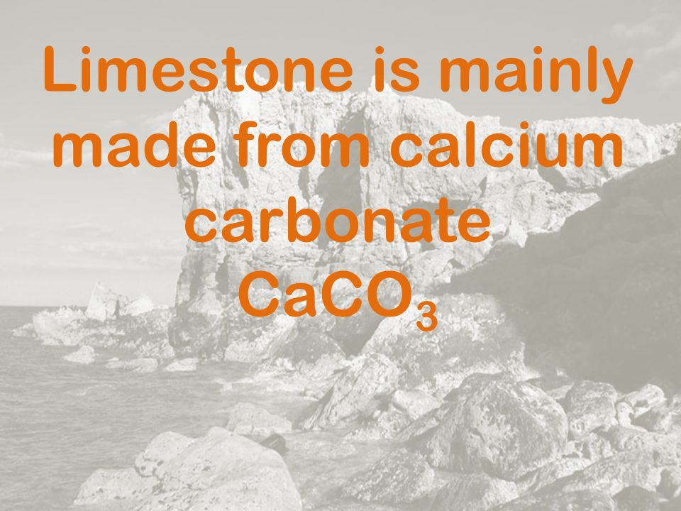 Limestone is mainly made from calcium carbonate