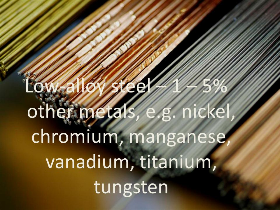 Low-alloy steel – 1 – 5% other metals, e. g