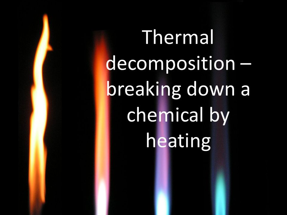 Thermal decomposition – breaking down a chemical by heating