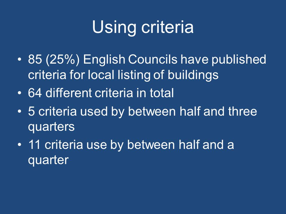 Using criteria 85 (25%) English Councils have published criteria for local listing of buildings. 64 different criteria in total.