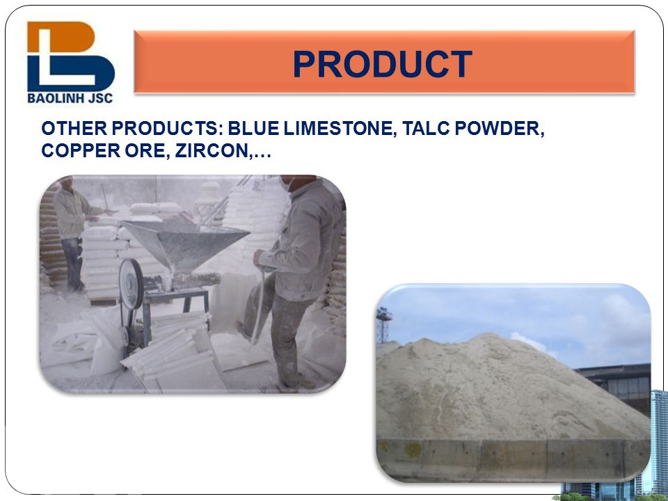 PRODUCT OTHER PRODUCTS: BLUE LIMESTONE, TALC POWDER, COPPER ORE, ZIRCON,…