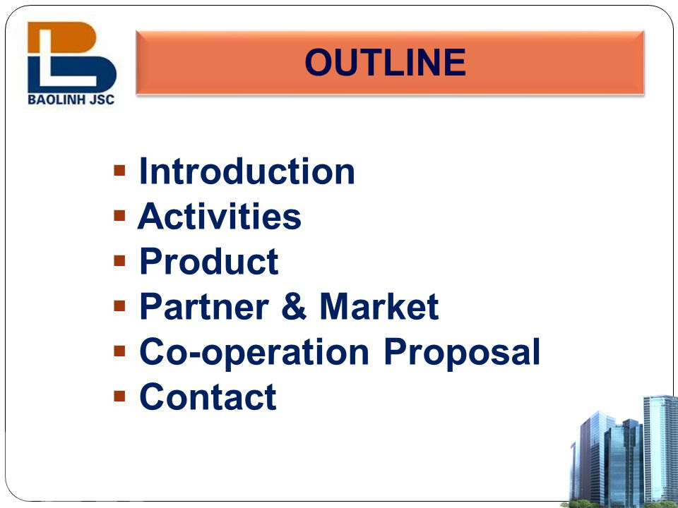 OUTLINE Introduction Activities Product Partner & Market Co-operation Proposal Contact