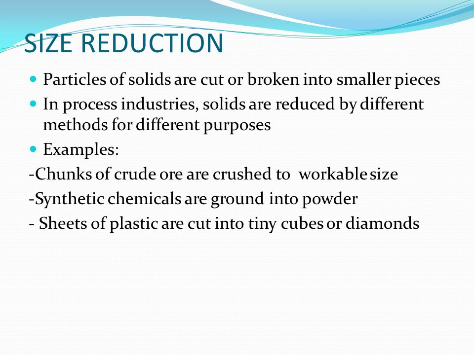 SIZE REDUCTION Particles of solids are cut or broken into smaller pieces.