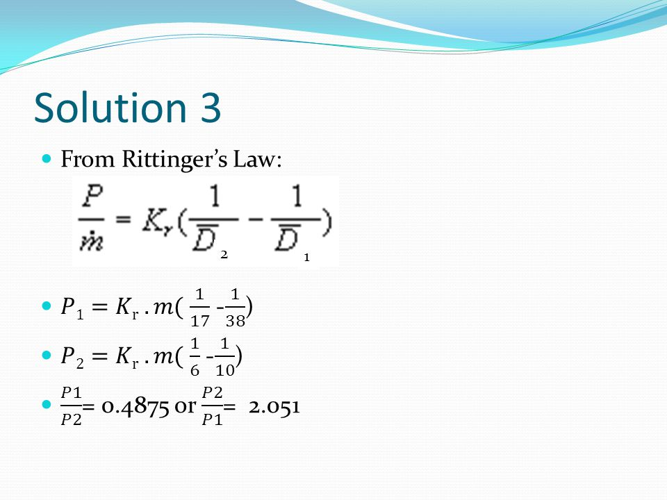 Solution 3 From Rittinger's Law: 𝑃1=𝐾r . 𝑚( 1 17 - 1 38 )