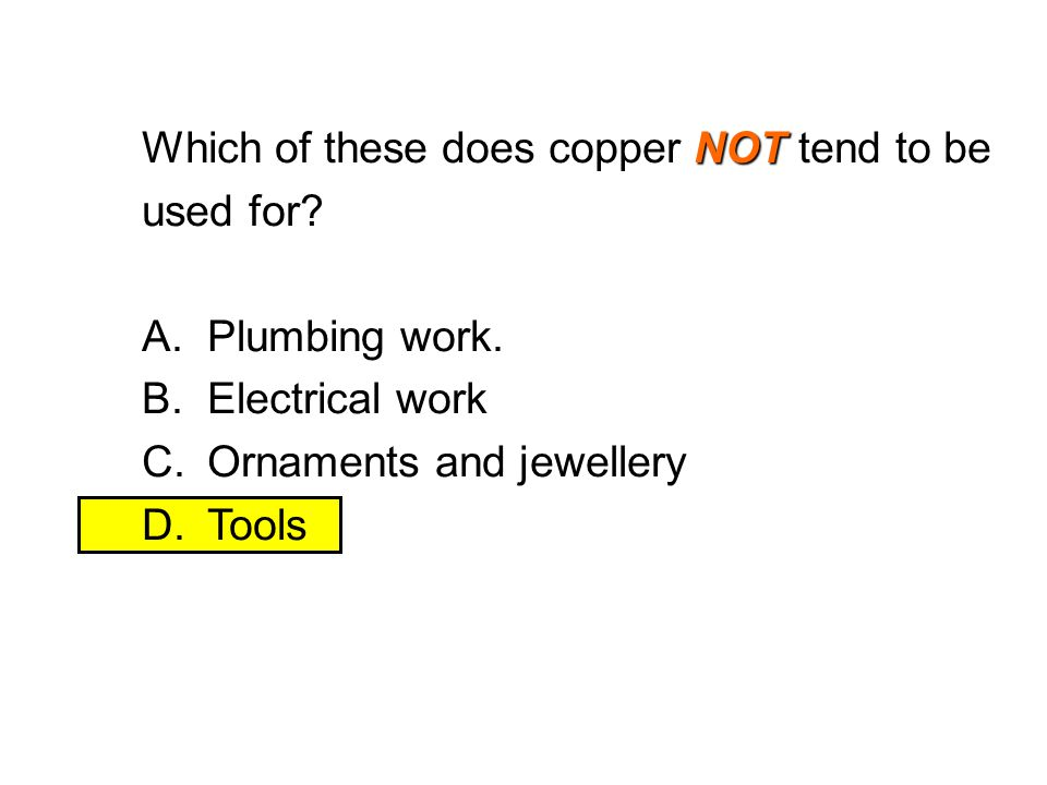 Which of these does copper NOT tend to be