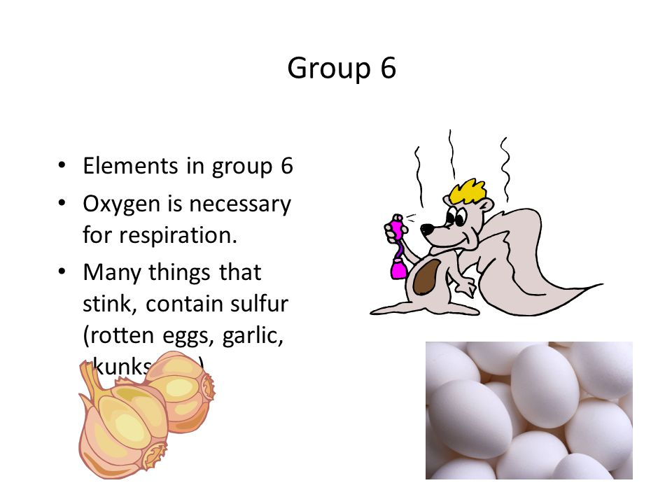 Group 6 Elements in group 6 Oxygen is necessary for respiration.