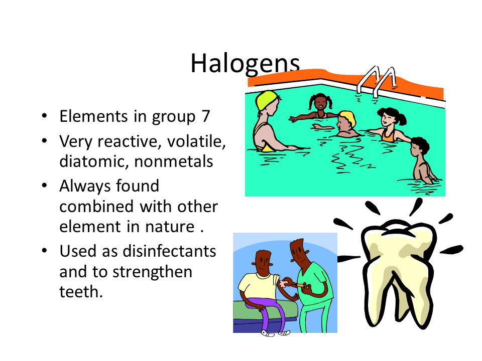 Halogens Elements in group 7