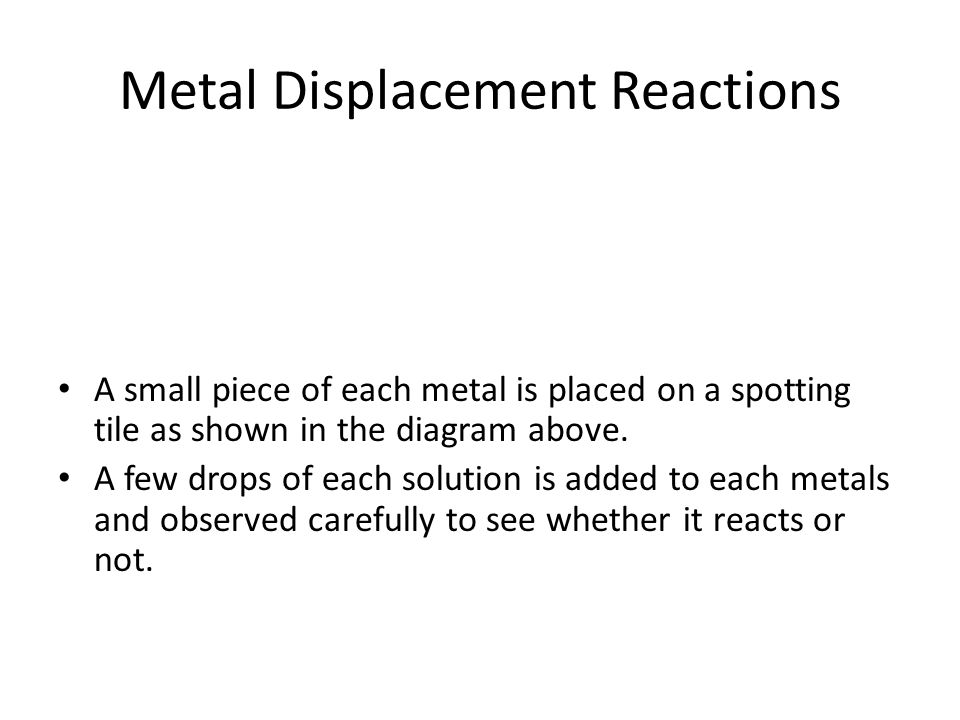 metal metal displacement In chemistry, the reactivity series is a series of metals, in order of reactivity from  highest to lowest it is used to determine the products of single displacement.