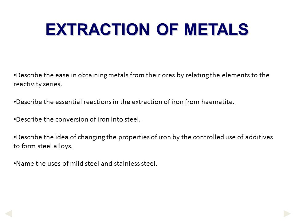 EXTRACTION OF METALS Describe the ease in obtaining metals from their ores by relating the elements to the reactivity series.