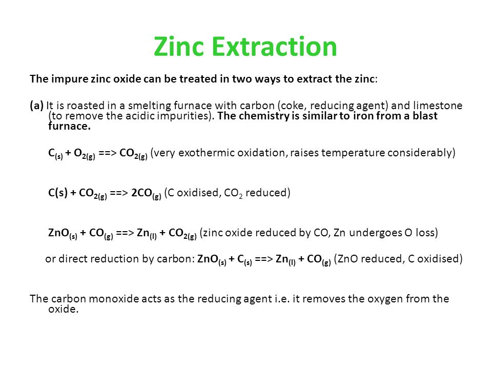 Zinc Extraction The impure zinc oxide can be treated in two ways to extract the zinc: