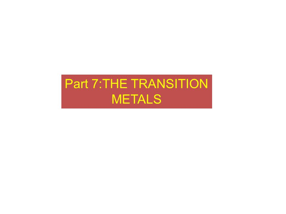 Part 7:THE TRANSITION METALS