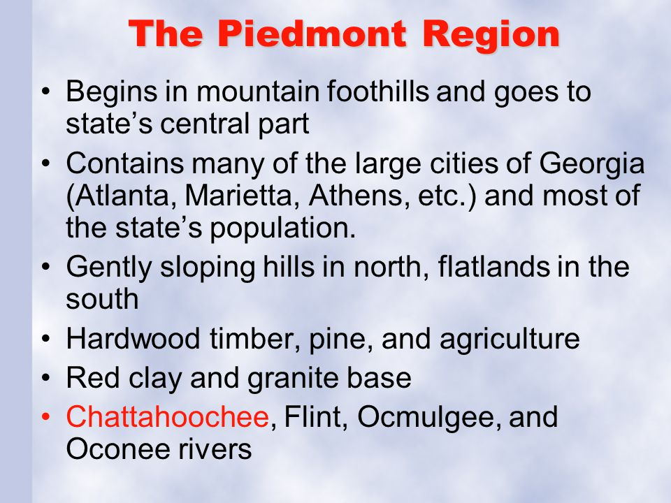 The Piedmont Region Begins in mountain foothills and goes to state's central part.