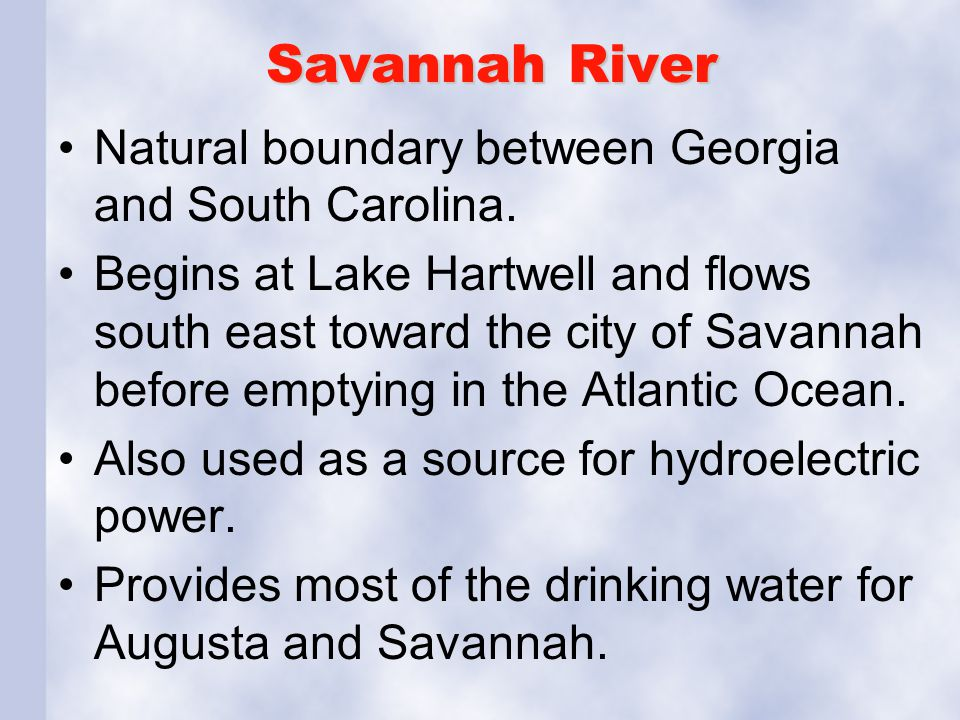 Savannah River Natural boundary between Georgia and South Carolina.
