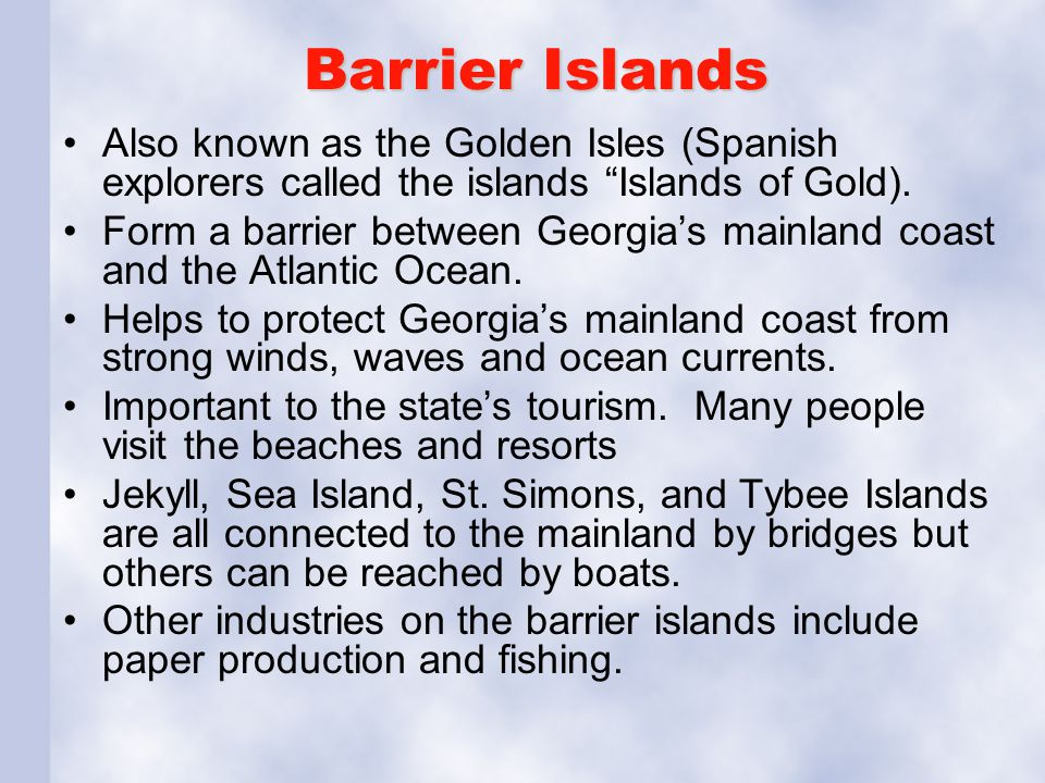 Barrier Islands Also known as the Golden Isles (Spanish explorers called the islands Islands of Gold).