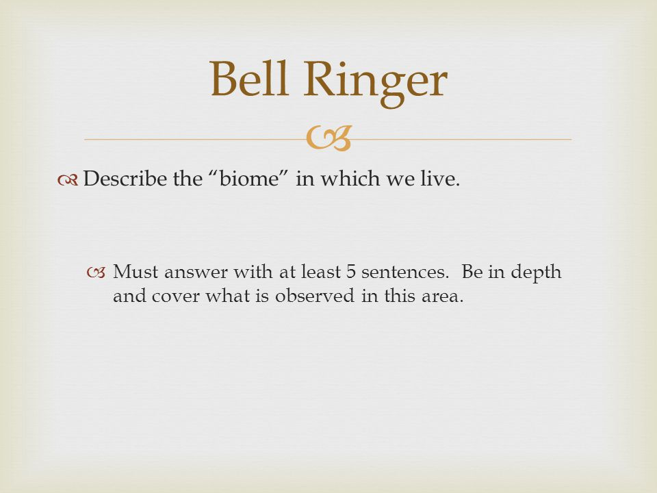 Bell Ringer Describe the biome in which we live.