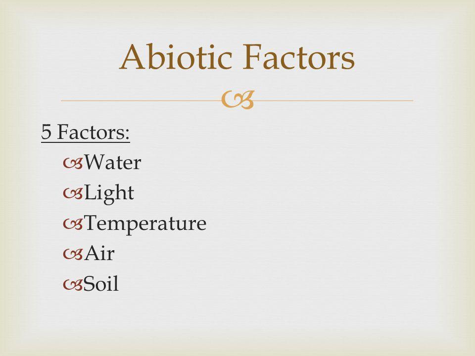 Abiotic Factors 5 Factors: Water Light Temperature Air Soil