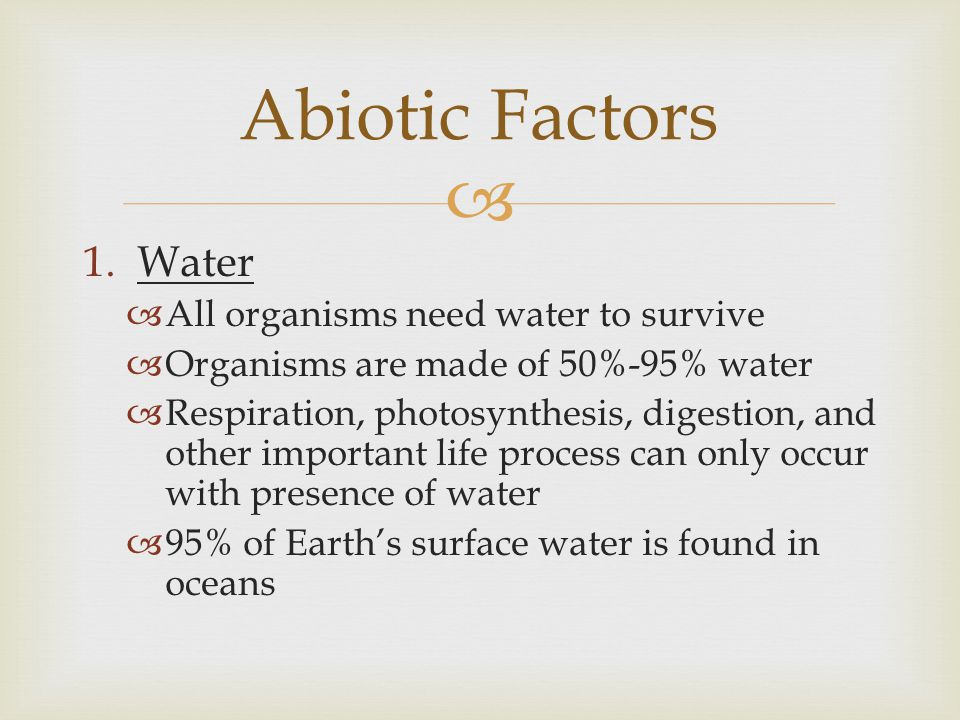 Abiotic Factors Water All organisms need water to survive
