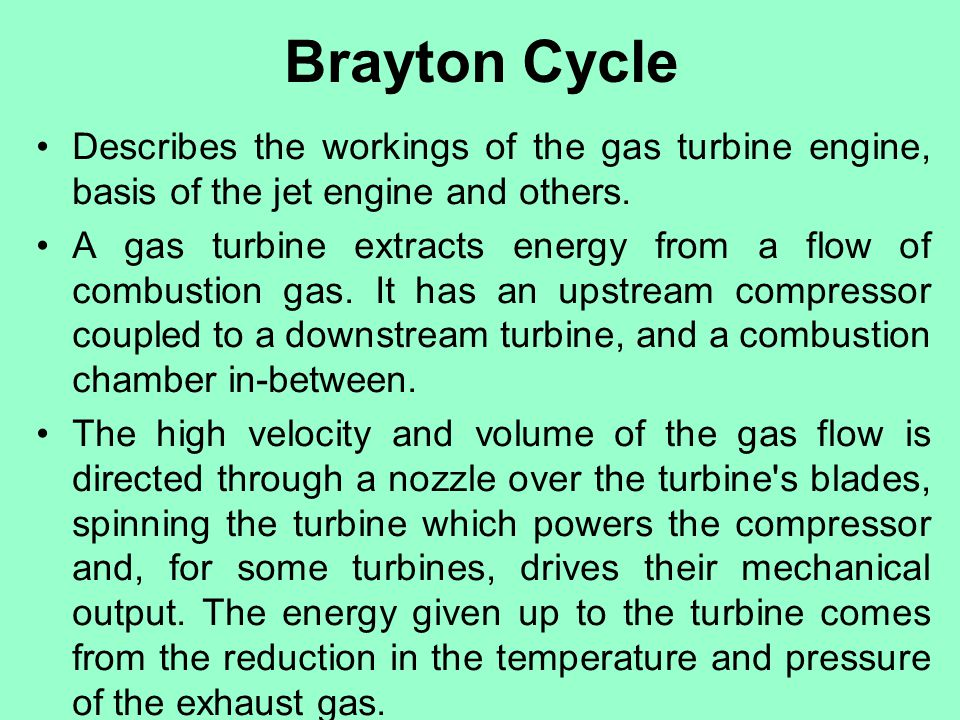 Brayton Cycle Describes the workings of the gas turbine engine, basis of the jet engine and others.