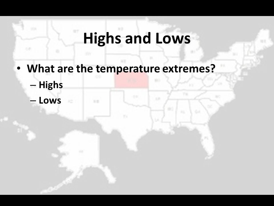 Highs and Lows What are the temperature extremes Highs Lows