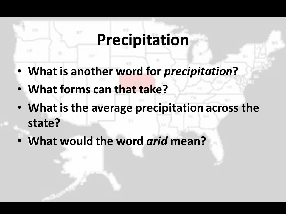 Precipitation What is another word for precipitation