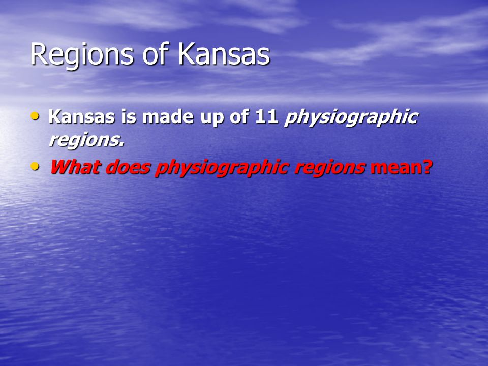 Regions of Kansas Kansas is made up of 11 physiographic regions.