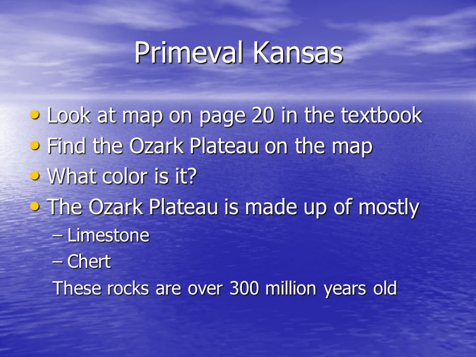 Primeval Kansas Look at map on page 20 in the textbook