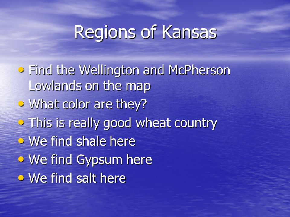 Regions of Kansas Find the Wellington and McPherson Lowlands on the map. What color are they This is really good wheat country.