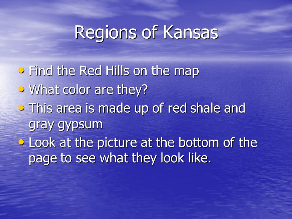 Regions of Kansas Find the Red Hills on the map What color are they