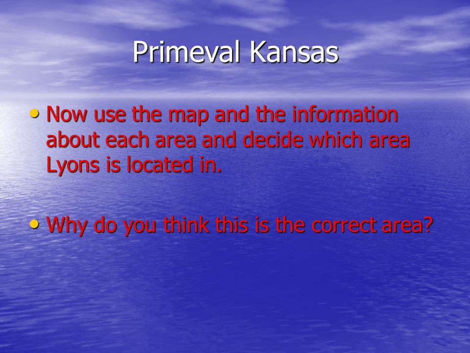 Primeval Kansas Now use the map and the information about each area and decide which area Lyons is located in.