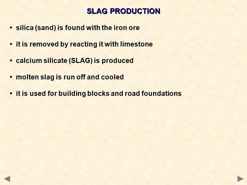 SLAG PRODUCTION • silica (sand) is found with the iron ore
