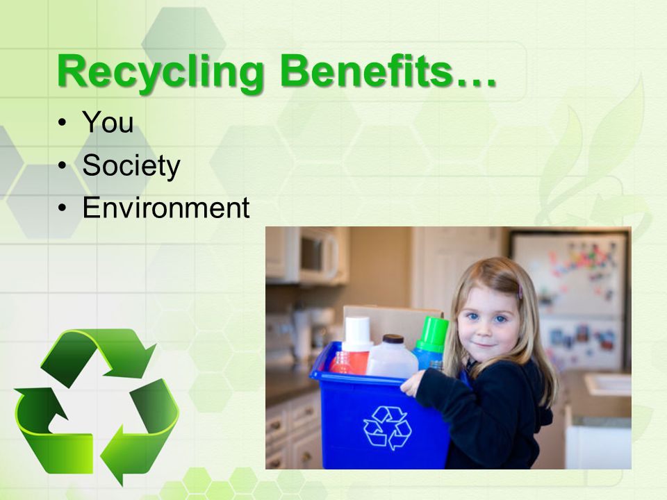 Recycling Benefits… You Society Environment