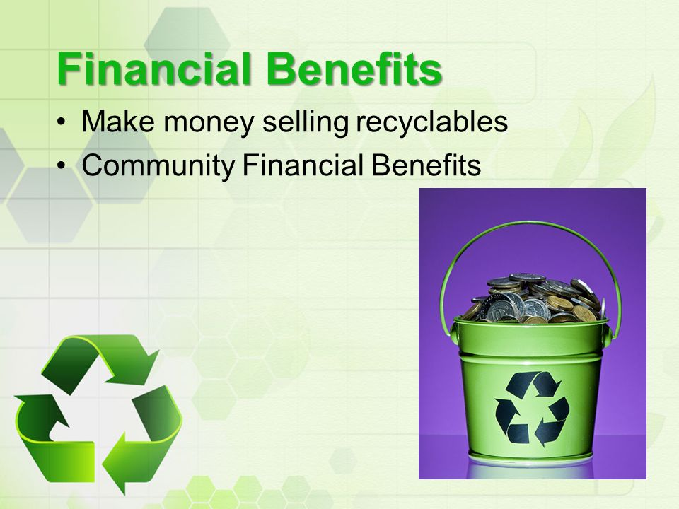 Financial Benefits Make money selling recyclables